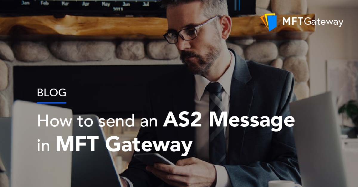 How to Send AS2 messages in Cloud-Based MFT Gateway