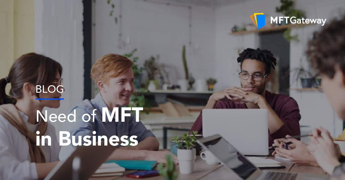 Why Businesses Need MFT